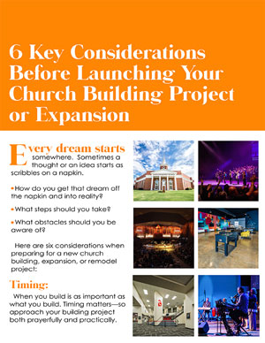 Six Key Considerations Before Launching Your Church Building Project or Expansion